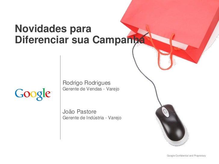 Novidades paraDiferenciar sua Campanha        Rodrigo Rodrigues        Gerente de Vendas - Varejo        João Pastore     ...