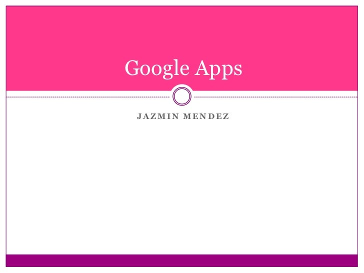 Google Apps<br />Jazmin Mendez<br />