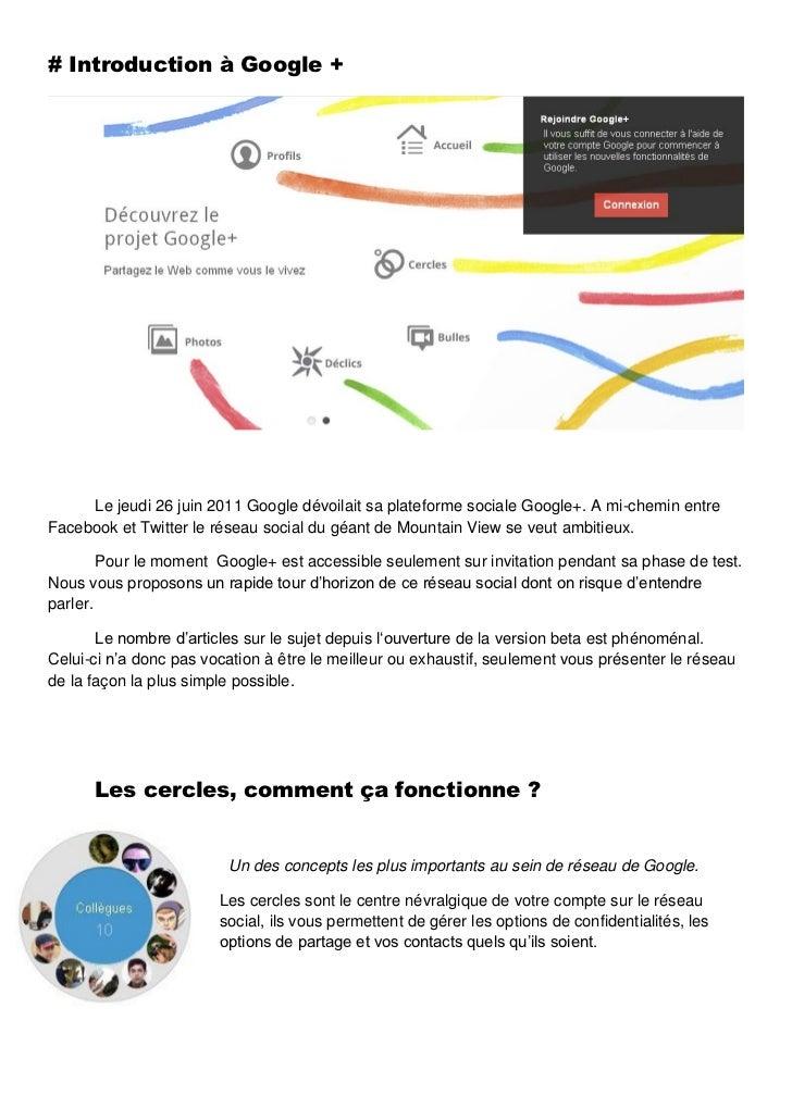 # Introduction à Google +     Le jeudi 26 juin 2011 Google dévoilait sa plateforme sociale Google+. A mi-chemin entreFaceb...