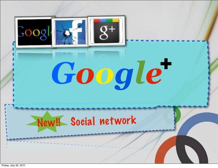 +                            Google                        Ne w !! S o c ia l ne t wo r kFriday, July 22, 2011