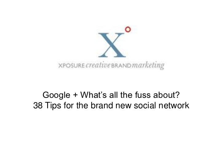 Google + What's all the fuss about? <br />38 Tips for the brand new social network<br />