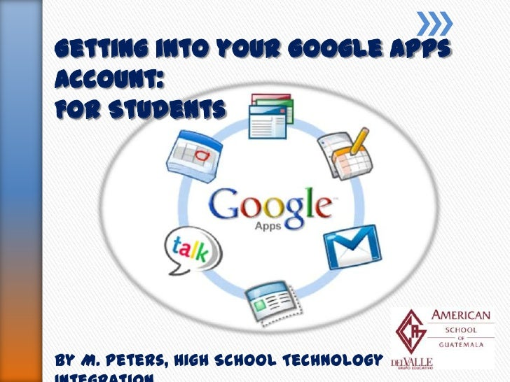 Getting into your Google Apps Account: For Students<br />By M. Peters, High School Technology Integration<br />