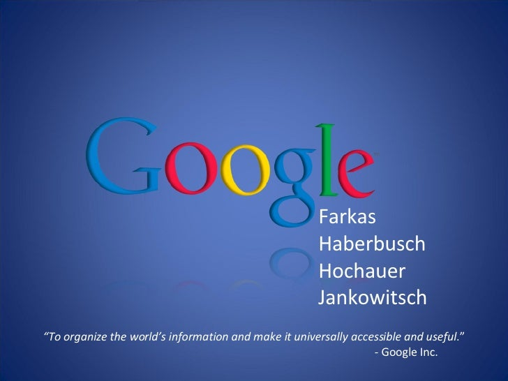 "Farkas Haberbusch Hochauer Jankowitsch "" To organize the world's information and make it universally accessible and useful..."
