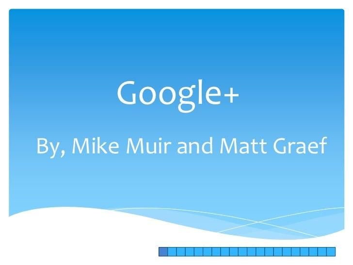 Google+By, Mike Muir and Matt Graef