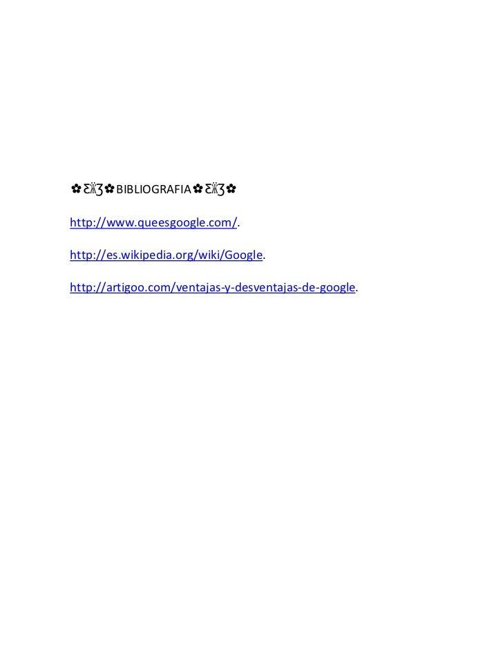 ✿ƸӜƷ✿BIBLIOGRAFIA✿ƸӜƷ✿http://www.queesgoogle.com/.http://es.wikipedia.org/wiki/Google.http://artigoo.com/ventajas-y-desven...