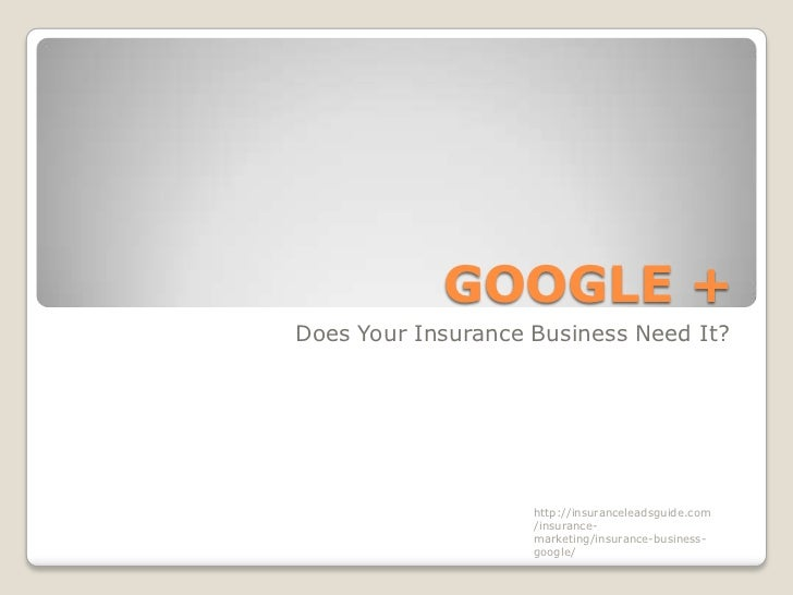 GOOGLE +Does Your Insurance Business Need It?                    http://insuranceleadsguide.com                    /insura...