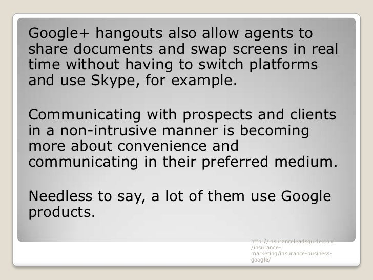 Google+ hangouts also allow agents toshare documents and swap screens in realtime without having to switch platformsand us...