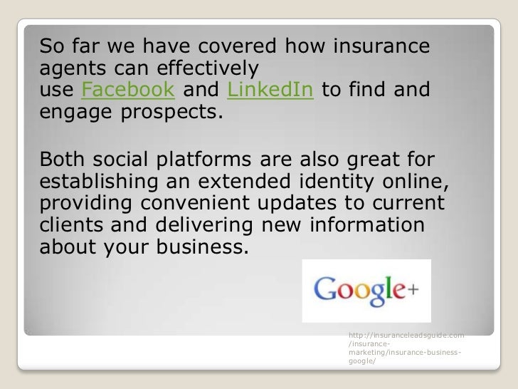 So far we have covered how insuranceagents can effectivelyuse Facebook and LinkedIn to find andengage prospects.Both socia...