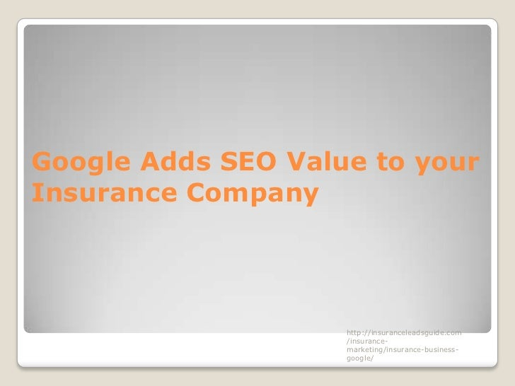 Google Adds SEO Value to yourInsurance Company                    http://insuranceleadsguide.com                    /insur...
