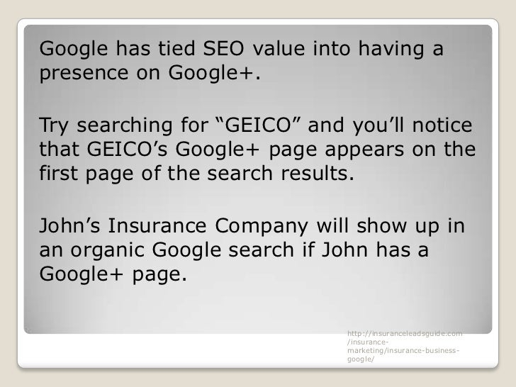 """Google has tied SEO value into having apresence on Google+.Try searching for """"GEICO"""" and you'll noticethat GEICO's Google+..."""
