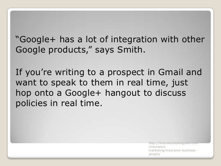 """""""Google+ has a lot of integration with otherGoogle products,"""" says Smith.If you're writing to a prospect in Gmail andwant ..."""