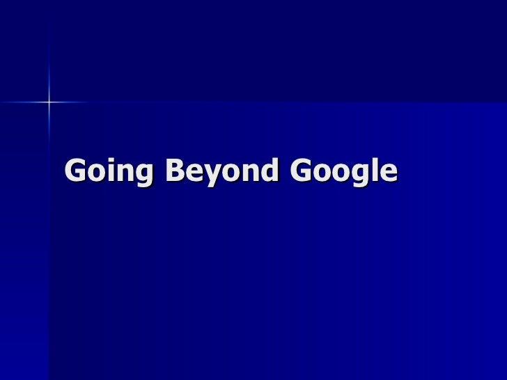 Going Beyond Google