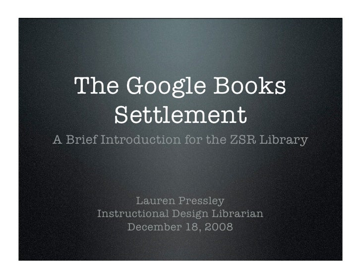 The Google Books       Settlement A Brief Introduction for the ZSR Library                 Lauren Pressley       Instructi...