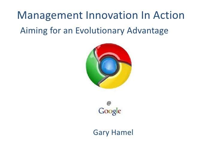Management Innovation In Action<br />Aiming for an Evolutionary Advantage<br />@<br />Gary Hamel<br />