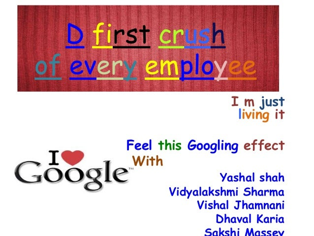 D first crushof every employee                       I m just                        living it       Feel this Googling ef...