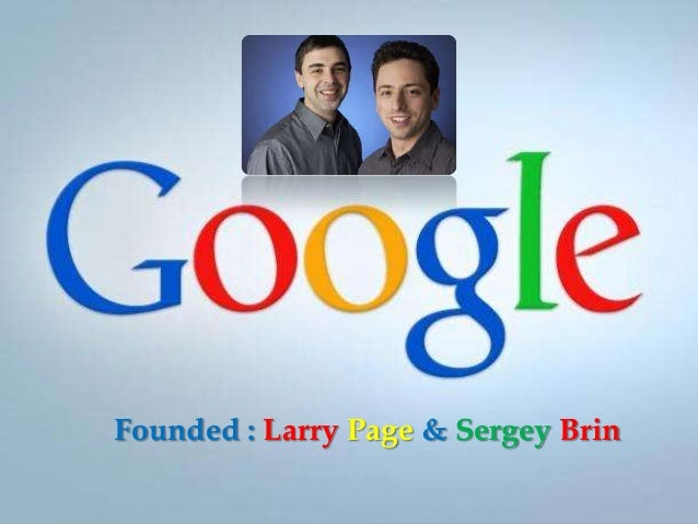 Founded : Larry Page & Sergey Brin