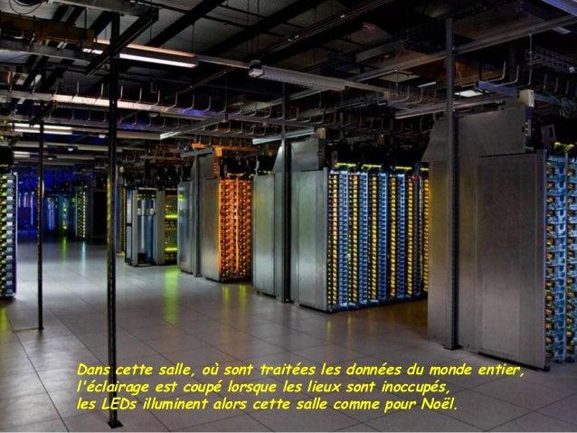 Dans cette salle, où sont traitées les données du monde entier,léclairage est coupé lorsque les lieux sont inoccupés,les L...