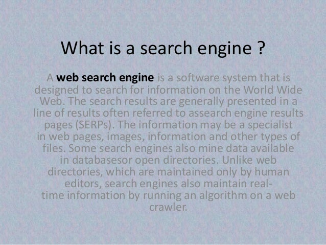 What is a search engine ? A web search engine is a software system that is designed to search for information on the World...