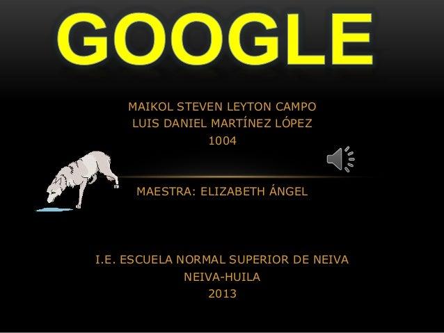 MAIKOL STEVEN LEYTON CAMPO LUIS DANIEL MARTÍNEZ LÓPEZ 1004 MAESTRA: ELIZABETH ÁNGEL I.E. ESCUELA NORMAL SUPERIOR DE NEIVA ...