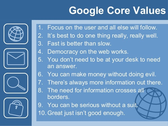 google core values Find a complete list and photo gallery of mission statements from apple, google, dell but is further defined by the officemax core values and employee.