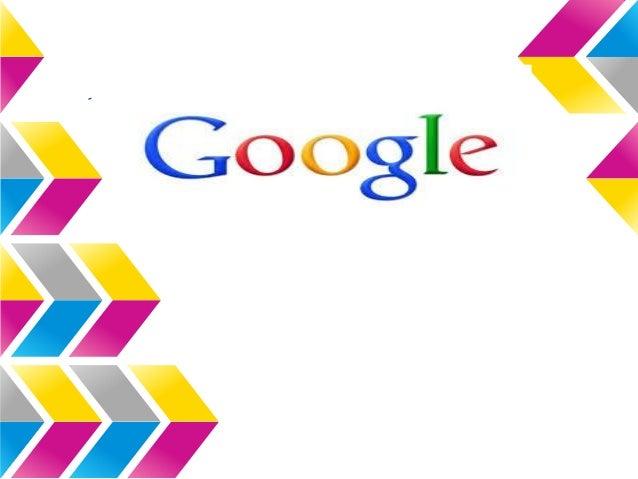 ¿Qué es Google? .Empresa multinacional estadounidense encargada de productos y servicios en Internet. .Su principal produc...