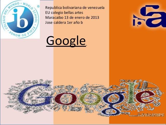 Republica bolivariana de venezuela EU colegio bellas artes Maracaibo 13 de enero de 2013 Jose caldera 1er año b  Google
