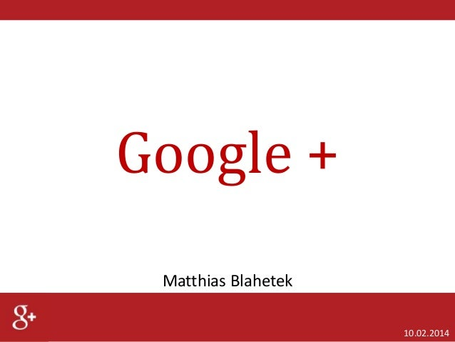 Google + Matthias Blahetek 10.02.2014