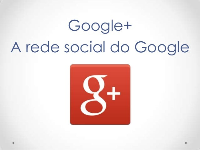 Google+ A rede social do Google
