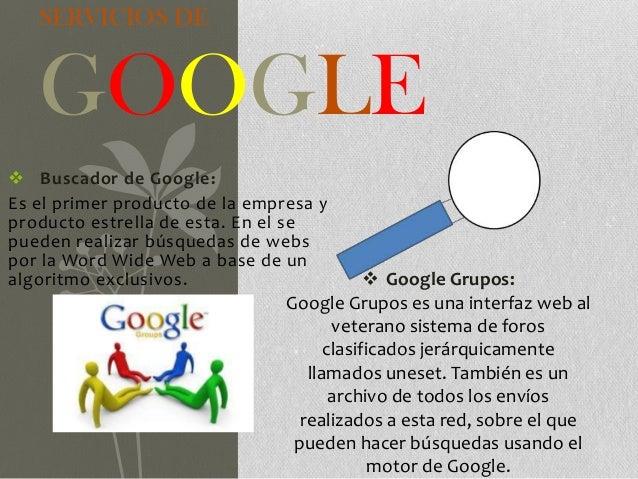  Buscador de Google: Es el primer producto de la empresa y producto estrella de esta. En el se pueden realizar búsquedas ...