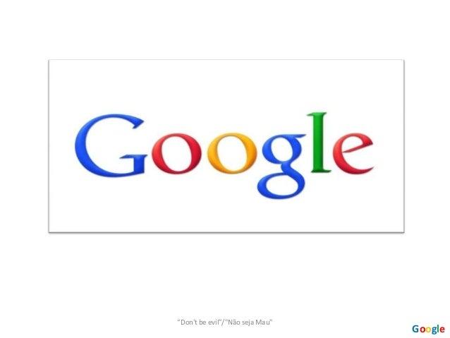 """""""Don't be evil""""/""""Não seja Mau"""" Google"""