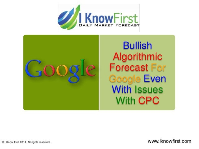 Bullish Algorithmic Forecast For Google Even With Issues With CPC © I Know First 2014. All rights reserved. www.iknowfirst...