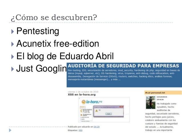 ¿Cómo se descubren?  Pentesting  Acunetix free-edition  El blog de Eduardo Abril  Just Googling