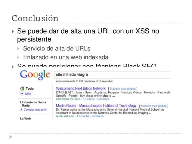 Conclusión  Se puede dar de alta una URL con un XSS no persistente  Servicio de alta de URLs  Enlazado en una web index...