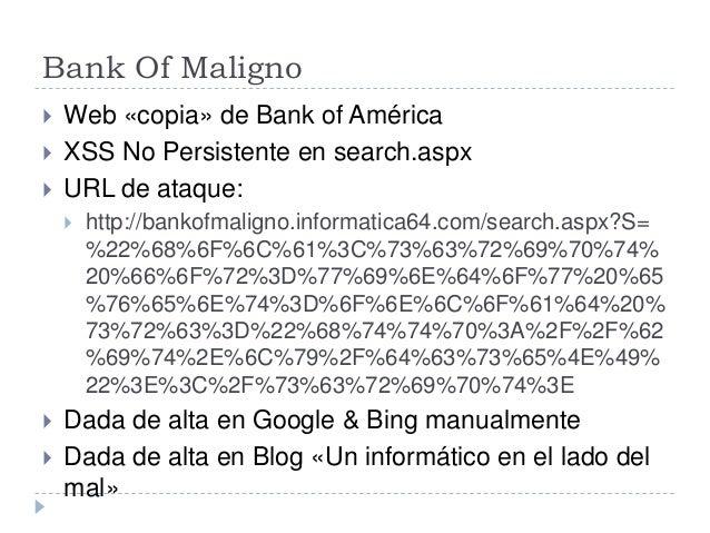 Bank Of Maligno  Web «copia» de Bank of América  XSS No Persistente en search.aspx  URL de ataque:  http://bankofmalig...