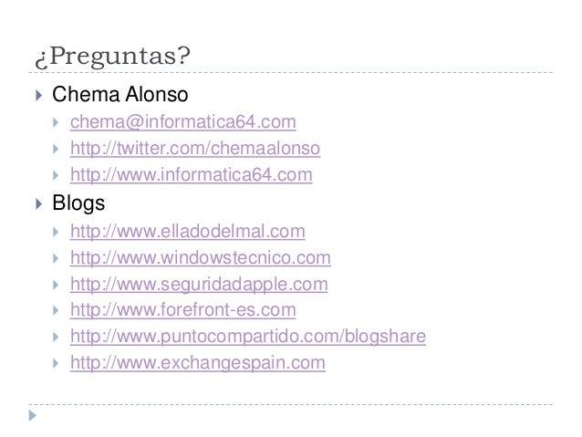 ¿Preguntas?  Chema Alonso  chema@informatica64.com  http://twitter.com/chemaalonso  http://www.informatica64.com  Blo...