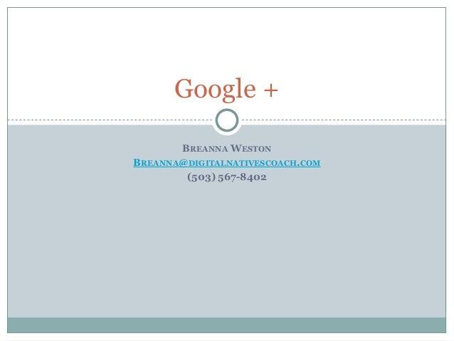 BREANNA WESTON BREANNA@DIGITALNATIVESCOACH.COM (503) 567-8402 Google +
