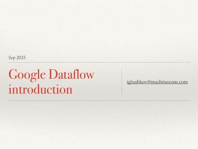 Sep 2015 Google Dataflow introduction iglushkov@machinezone.com
