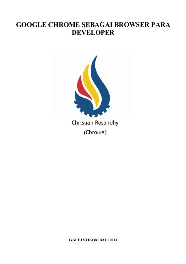 GOOGLE CHROME SEBAGAI BROWSER PARA DEVELOPER G.M.T.I STIKOM BALI 2013 Christian Rosandhy (Chrome)