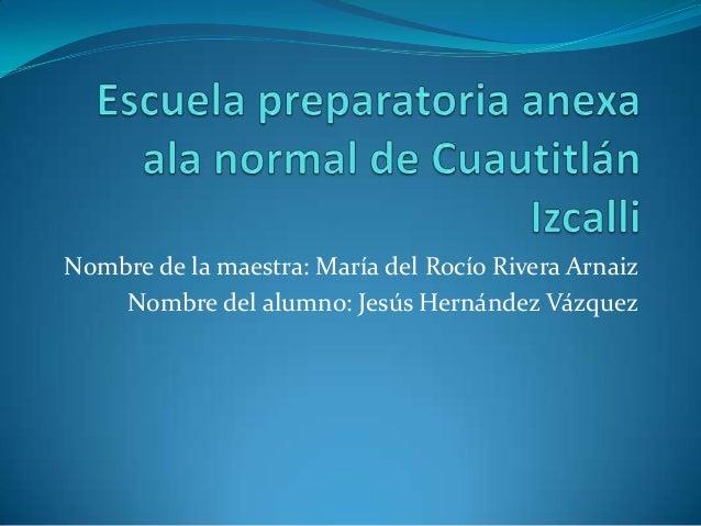 Nombre de la maestra: María del Rocío Rivera ArnaizNombre del alumno: Jesús Hernández Vázquez