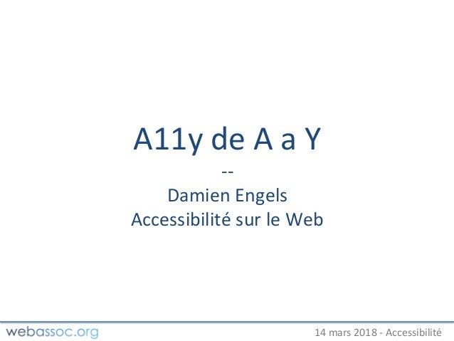 25 janvier 2018 – #WAday14 mars 2018 - Accessibilité A11y de A a Y -- Damien Engels Accessibilité sur le Web