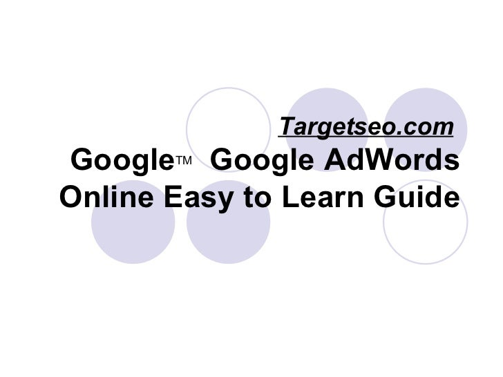 Targetseo.com   Google TM   Google AdWords Online Easy to Learn Guide