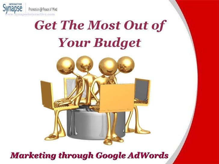 Marketing through Google AdWords Get The Most Out of Your Budget www.synapseinteractive.com