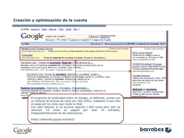 Creación y optimización de la cuenta El programa de publicidad online de Google, el AdWords, cuenta con un sistema de prec...