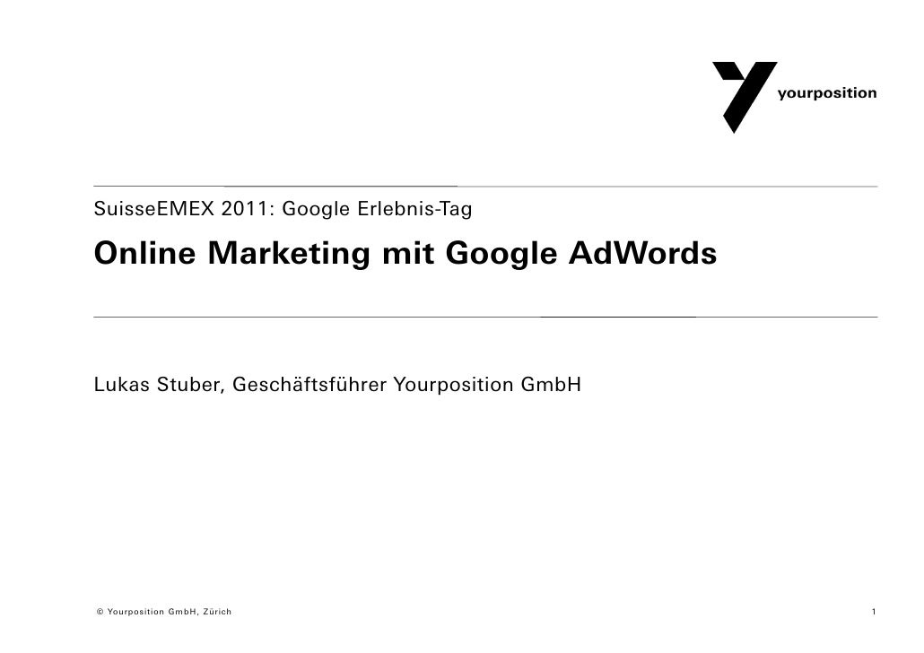 SuisseEMEX 2011: Google Erlebnis-TagOnline Marketing mit Google AdWordsLukas Stuber, Geschäftsführer Yourposition GmbH© Yo...