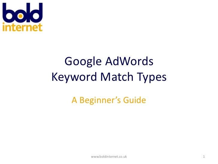 Google AdWordsKeyword Match Types<br />A Beginner's Guide<br />www.boldinternet.co.uk<br />1<br />