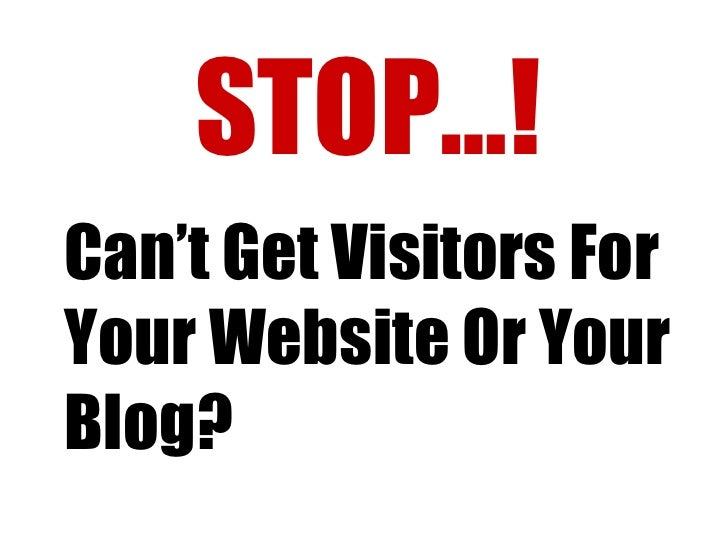 STOP…! Can't Get Visitors For Your Website Or Your Blog?