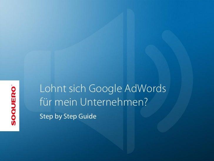 Lohnt sich Google AdWordsfür mein Unternehmen?Step by Step Guide