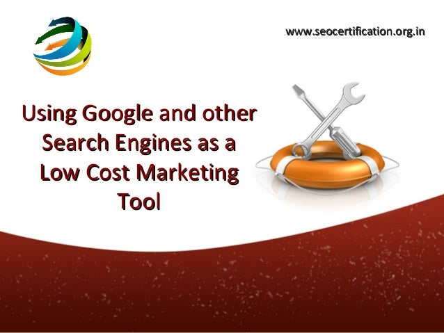 www.seocertification.org.inUsing Google and other  Search Engines as a Low Cost Marketing         Tool
