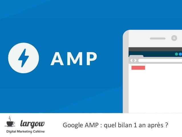 Google AMP : quel bilan 1 an après ?