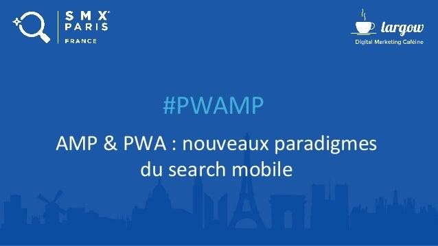 #PWAMP AMP & PWA : nouveaux paradigmes du search mobile